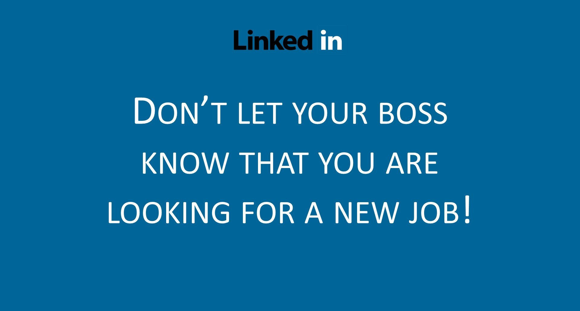 LinkedIn tip – Don't let your boss know that you're looking for a new job!